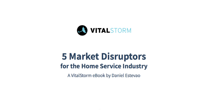 5 Market Disruptors for the Home Service Industry